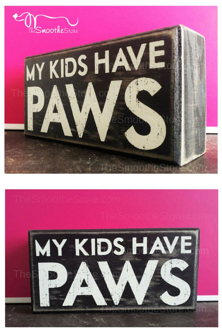 Some Mom's have kids with toes, some of us have little ones with paws...it's all the same, right? My Kids Have Paws sign declares your wiener dog love for all to see.