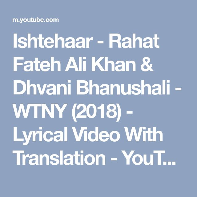 Ishtehaar - Rahat Fateh Ali Khan & Dhvani Bhanushali - WTNY (2018) - Lyrical Video With Translation - YouTube