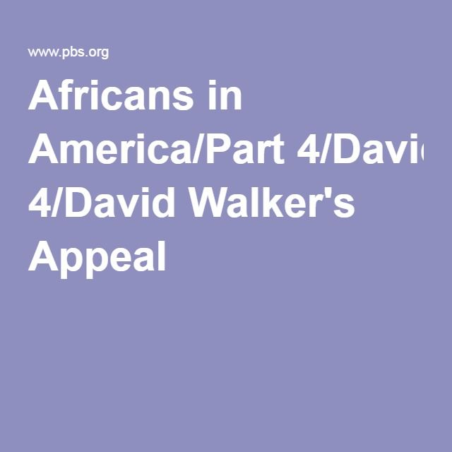 an overview of david walkers appeals David walker: david walker, african american abolitionist whose pamphlet appealto the colored citizens of the world (1829), urging slaves to fight for their freedom, was one of the most radical documents of the antislavery movement.
