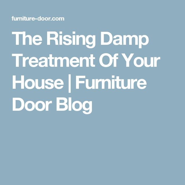 The Rising Damp Treatment Of Your House | Furniture Door Blog
