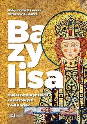 Bazylisa Świat bizantyńskich cesarzowych (IV-XV wiek)