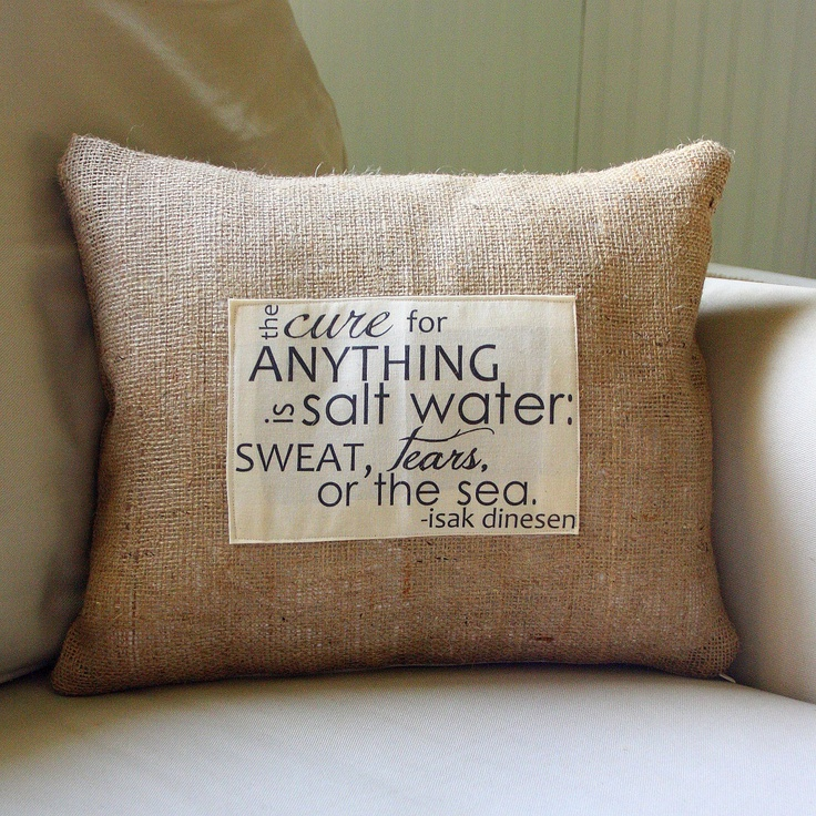 so truePillows Covers, Salts Water, Karen Blixen, Quotes Pillows, The Cure, Awesome Quotes, Water Pillows, Isak Dinesen, The Sea