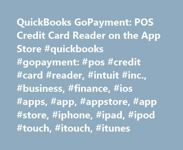 QuickBooks GoPayment: POS Credit Card Reader on the App Store #quickbooks #gopayment: #pos #credit #card #reader, #intuit #inc., #business, #finance, #ios #apps, #app, #appstore, #app #store, #iphone, #ipad, #ipod #touch, #itouch, #itunes http://missouri.remmont.com/quickbooks-gopayment-pos-credit-card-reader-on-the-app-store-quickbooks-gopayment-pos-credit-card-reader-intuit-inc-business-finance-ios-apps-app-appstore-app-store-iphone/  # QuickBooks GoPayment: POS Credit Card Reader…