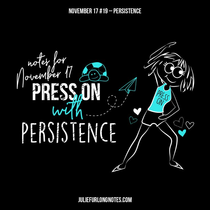 This month's post is about perseverance. How do you persevere?  It takes patience, vision, motivation, adaptability and some passion of course.  I urge you to be the one to persevere, read November's blog for some tips. juliefurlongnotes.com/press-on-with-persistence/  #notes #juliefurlongnotes #juliefurlong #perseverance #persevere #keepgoing #youcandothis #blog #blogger #bloggers #blogpost #november #patience #bepatient #vision #visionary #motivationalquotes #quotes #quote #quo