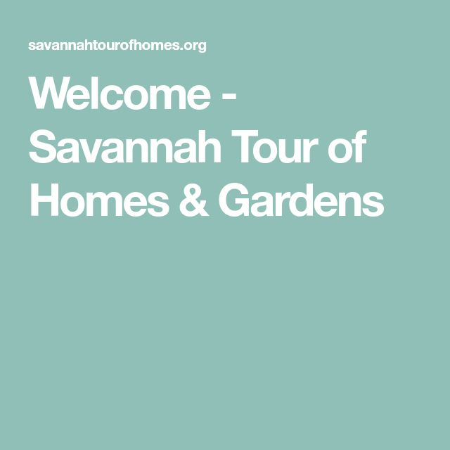 Welcome - Savannah Tour of Homes & Gardens