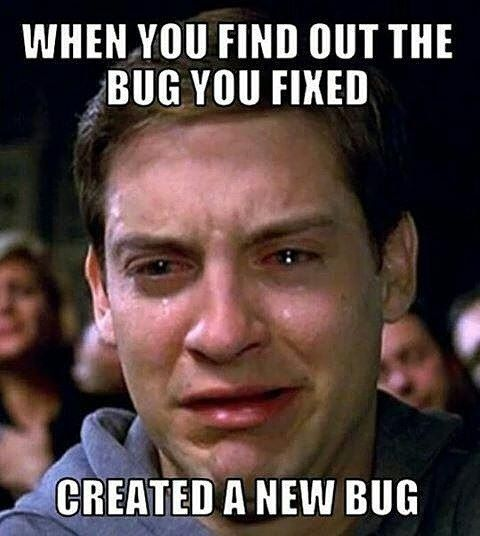 When you find out the bug you fixed created a new bug !  #program #programmer #programming #code #coder #coding #c #csharp #cplusplus #java #javascript #js #php #vs #visualstudio #web #developer #webdeveloper #funny #funnypic #when #findout #bug #fixed #fix #new #programmers
