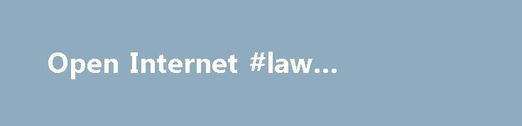 Open Internet #law #depot.com http://laws.nef2.com/2017/04/30/open-internet-law-depot-com/  #internet laws # Open Internet An Open Internet means consumers can go where they want, when they want. This principle is often referred to as Net Neutrality. It means innovators can develop products and services without asking for permission. It means consumers will demand more and better broadband as they enjoy new lawful Internet services, applications and content, and broadband providers cannot…