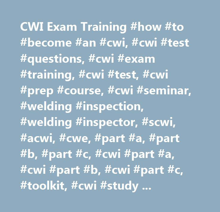 CWI Exam Training #how #to #become #an #cwi, #cwi #test #questions, #cwi #exam #training, #cwi #test, #cwi #prep #course, #cwi #seminar, #welding #inspection, #welding #inspector, #scwi, #acwi, #cwe, #part #a, #part #b, #part #c, #cwi #part #a, #cwi #part #b, #cwi #part #c, #toolkit, #cwi #study #material http://poland.nef2.com/cwi-exam-training-how-to-become-an-cwi-cwi-test-questions-cwi-exam-training-cwi-test-cwi-prep-course-cwi-seminar-welding-inspection-welding-inspector-scwi-acwi-cwe…