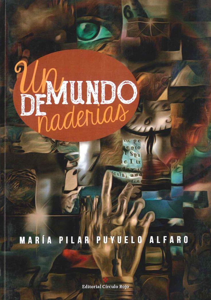 """""""Un mundo de naderías"""" Mª Pilar Puyuelo Alfaro. Está compuesto de ciento veintiún microrrelatos, es un ejemplo claro de la destreza irónica de la escritora; a través de la cual desliza al lector en la más inconsciente ficción, liberándolo de aquellas ataduras que lo encadenan a la más banal realidad. Provocativas, poderosas y sangrientas, estas minihistorias hablan sobre cómo las relaciones, pasadas y presentes, nos hacen cautivos."""