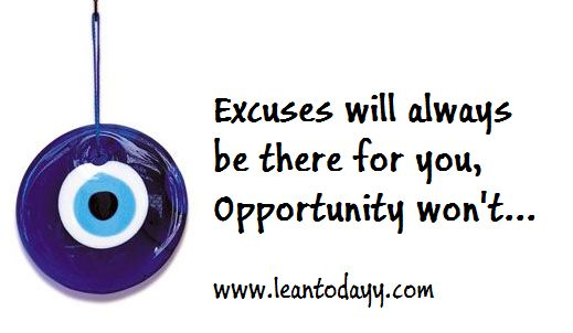Excuses will always be there for you,