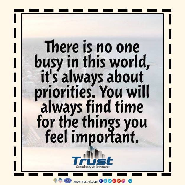 There Is No One Busy In This World It S Always About Priorities You Will Always Find Time For The Things You Feel Importa How Are You Feeling Investing Trust
