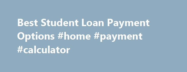 Best Student Loan Payment Options #home #payment #calculator http://loan.remmont.com/best-student-loan-payment-options-home-payment-calculator/  #student loan options # Utilizing procedure:Lenders their very own web pages by means of that you can submit application Best student loan payment options form for personal loans for below-average credit. On the internet Best student loan payment options lenders never charge any extra producing fee which lowers bank loan availing fees and saves…
