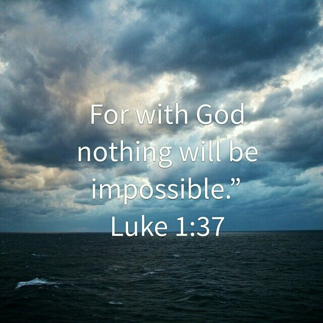 Luke 1:37. It is my favorite verse because with god anything is possible