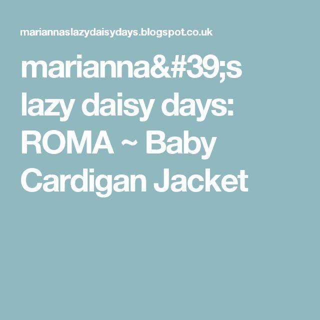 marianna's lazy daisy days: ROMA ~ Baby Cardigan Jacket
