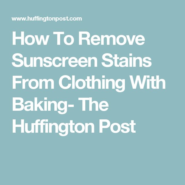 How To Remove Sunscreen Stains From Clothing With Baking- The Huffington Post