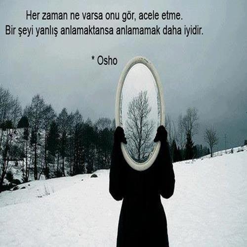 ✔Hər zaman nə varsa onu gör, tələsik etmə. Bir şeyi yanlış dərk etməkdənsə etməmək daha yaxşıdır. #Osho