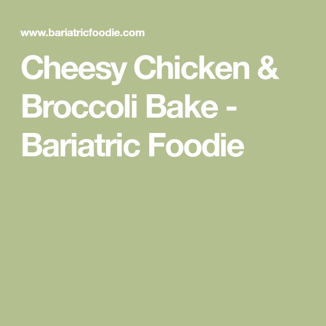 Cheesy Chicken & Broccoli Bake - Bariatric Foodie