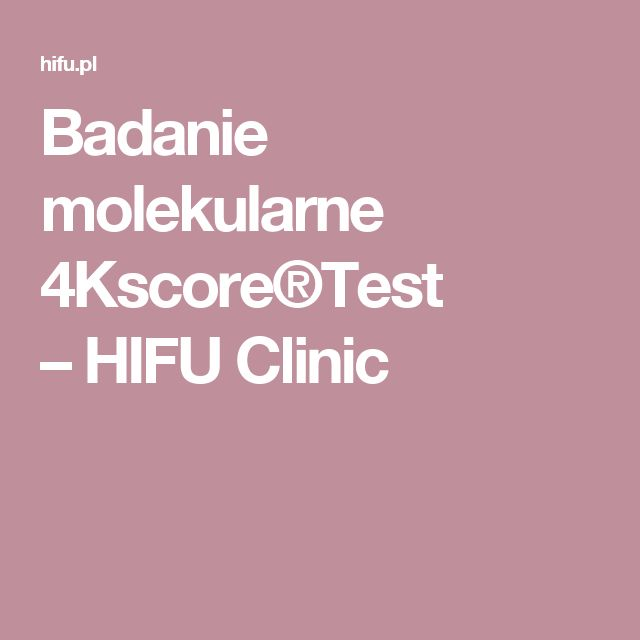 Badanie molekularne 4Kscore®Test –HIFU Clinic