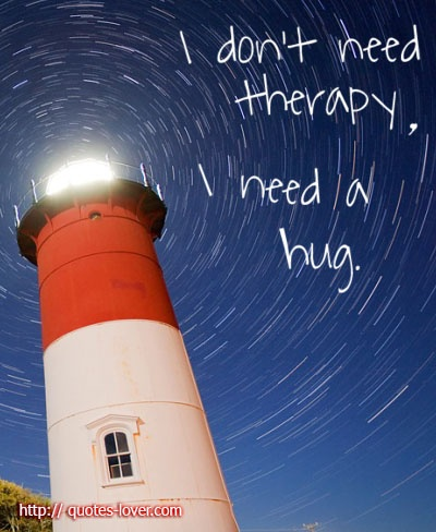 I don't need therapy. I need a hug.  #Hug #Therapy #picturequotes  View more #quotes on http://quotes-lover.com