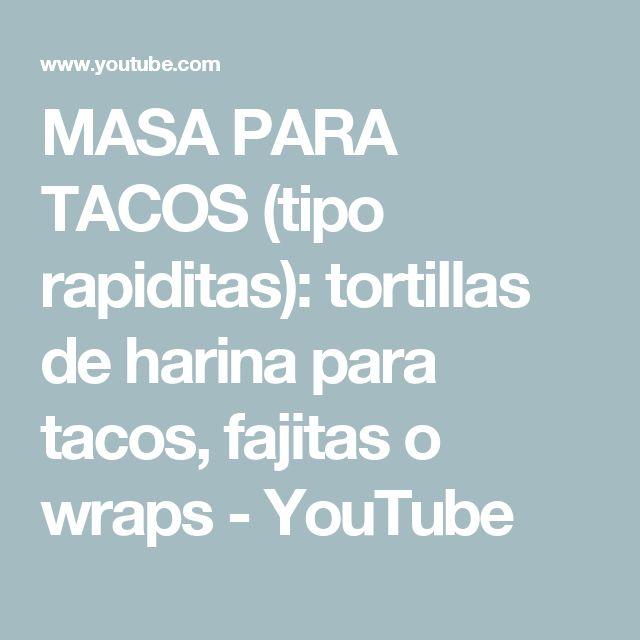 MASA PARA TACOS (tipo rapiditas): tortillas de harina para tacos, fajitas o wraps - YouTube