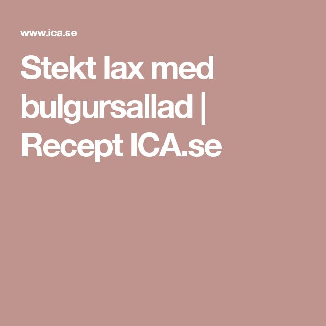 Stekt lax med bulgursallad | Recept ICA.se