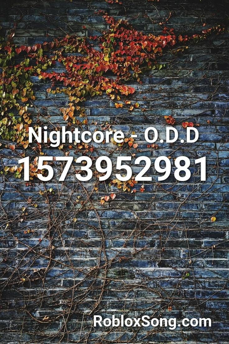 Nightcore O D D Roblox Id Roblox Music Codes In 2020 Songs