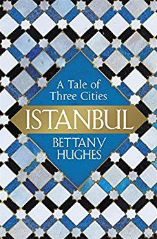 Istanbul: A Tale of Three Cities by [Hughes, Bettany]