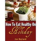 How To Eat Healthy On Holiday (Kindle Edition)By Joe Rayland