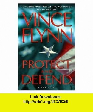 Protect and Defend 1st (first) edition Text Only Vince Flynn ,   ,  , ASIN: B004O27HNI , tutorials , pdf , ebook , torrent , downloads , rapidshare , filesonic , hotfile , megaupload , fileserve