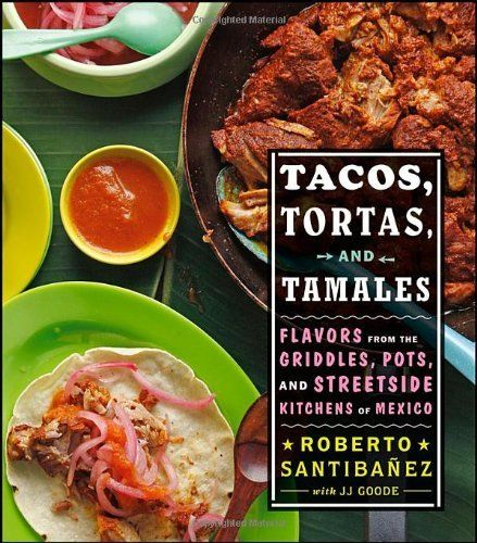 Tacos, Tortas, and Tamales: Flavors from the Griddles, Pots, and Street-Side Kitchens of Mexico by Roberto Santibanez, http://www.amazon.co.uk/dp/1118190203/ref=cm_sw_r_pi_dp_1Fxotb0CBDEE9