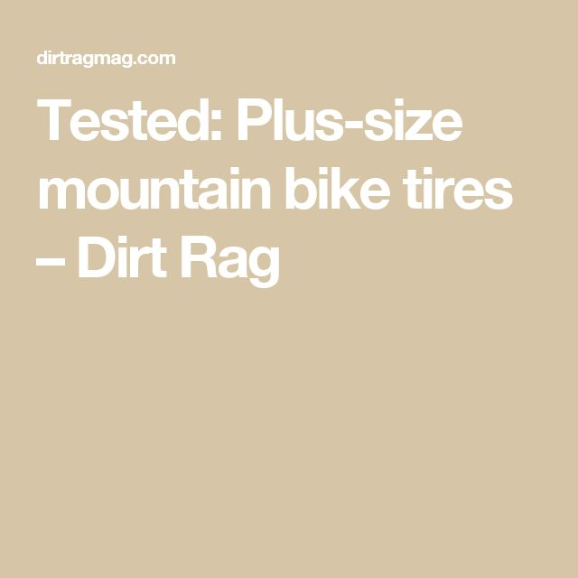 Tested: Plus-size mountain bike tires – Dirt Rag