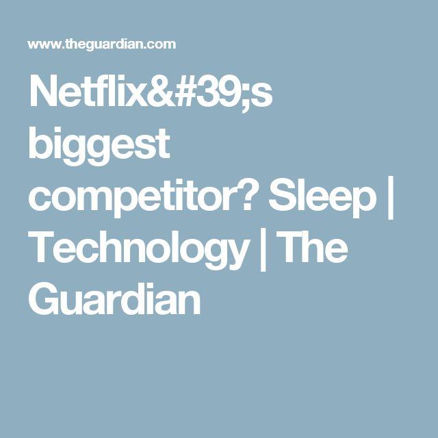Netflix's biggest competitor? Sleep | Technology | The Guardian