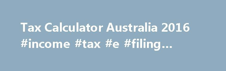 Tax Calculator Australia 2016 #income #tax #e #filing #return http://incom.remmont.com/tax-calculator-australia-2016-income-tax-e-filing-return/  #income calculator australia # Australia Salary Tax Calculator 2016 / 2017 Australia Tax Calculator is updated for July 2016 – 2017 tax tables. Enter your income to calculate your tax and salary deductions, see below for further instructions. Please request updates and additional features for the Australia tax calculator by leaving a message in the…
