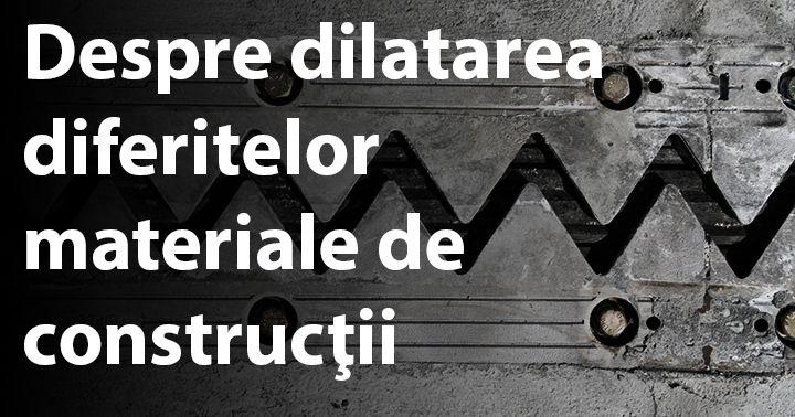 http://www.constructosu.eu/despre-dilatarea-diferitelor-materiale-de-constructii/