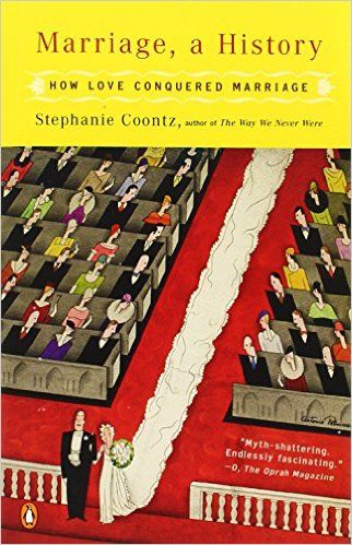 Marriage, a History: How Love Conquered Marriage: Stephanie Coontz: 9780143036678: Amazon.com: Books