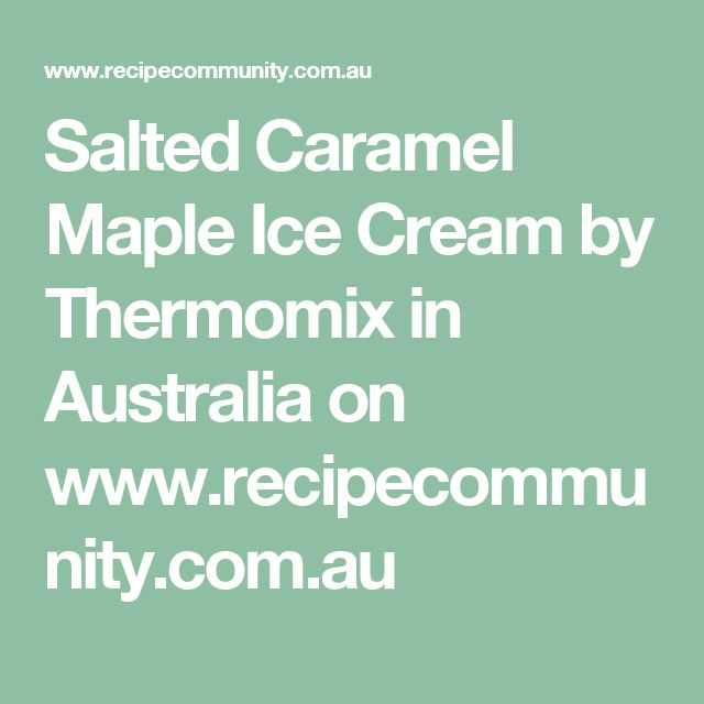 Salted Caramel Maple Ice Cream by Thermomix in Australia on www.recipecommunity.com.au