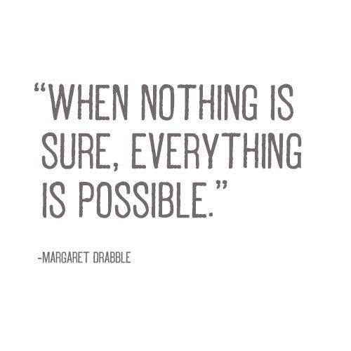 when nothing is sure..