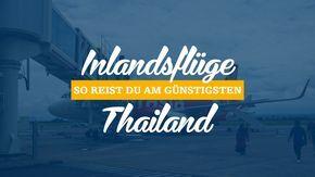 Wie du garantiert die besten Flüge in Thailand buchst. Hier findest du alle Infos zu Billigflügen, Airlines und Flughäfen in Thailand.