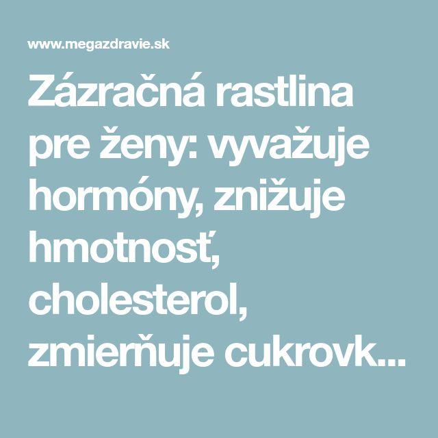 Zázračná rastlina pre ženy: vyvažuje hormóny, znižuje hmotnosť, cholesterol, zmierňuje cukrovku, zápchu, osteoporózu a nielen to! Používa ju aj moja babka a doteraz je zdravá, ako mladica   MegaZdravie.sk