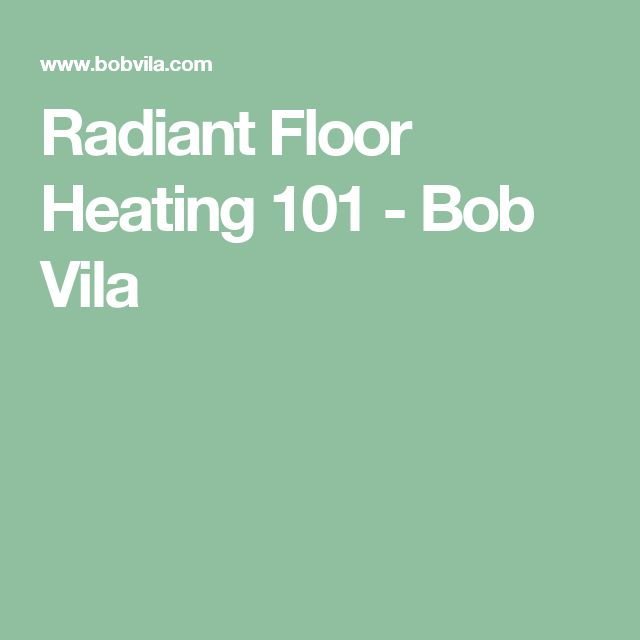 Radiant Floor Heating 101 - Bob Vila