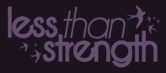 Less Than Strength - raising awareness for suicide and depression.