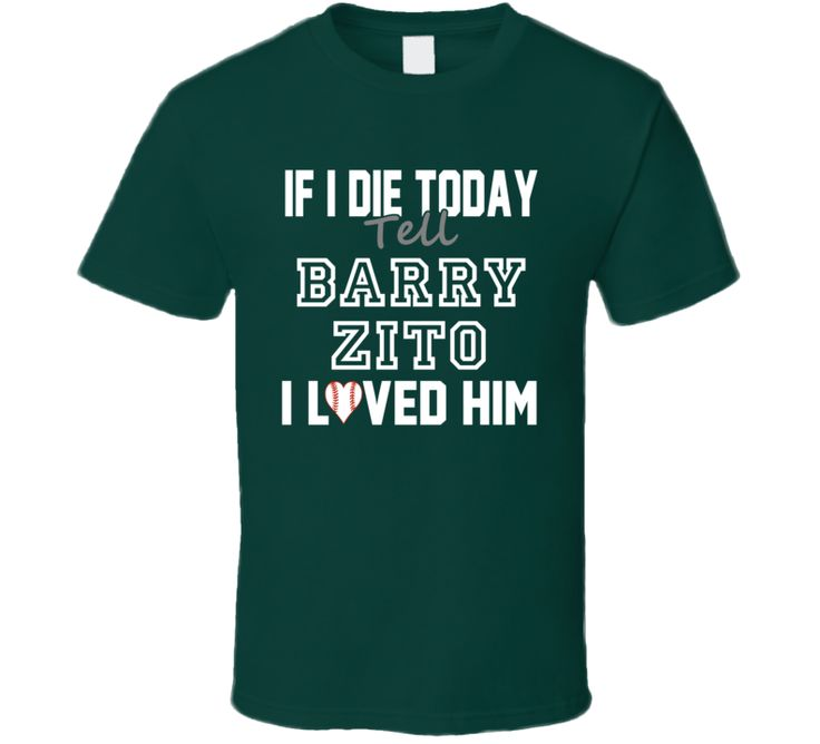 If I Die Tell Barry Zito I Loved Him 2006 Oakland Baseball T Shirt