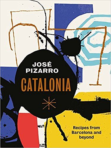 Catalonia - Recipes from Barcelona and Beyond by Jose Pizarro