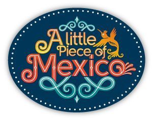 A Little Piece of Mexico®