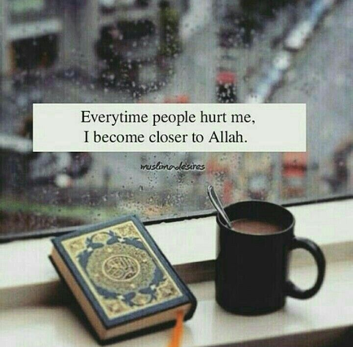 Every time people hurt me, I become closer to Allah