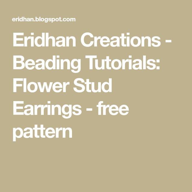 Eridhan Creations - Beading Tutorials: Flower Stud Earrings - free pattern