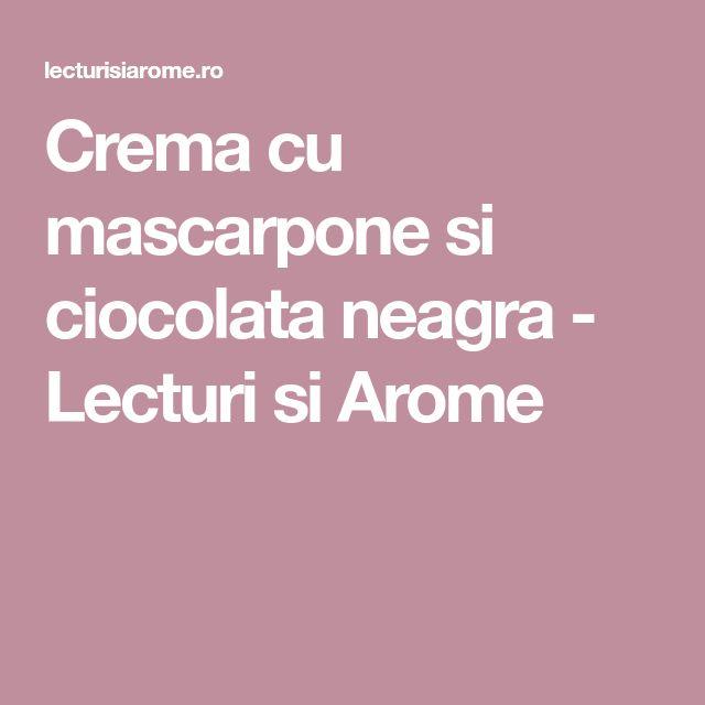 Crema cu mascarpone si ciocolata neagra - Lecturi si Arome
