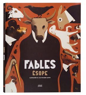 FABLES texts by Esope, adaptation by Jean-Philippe Mogenet, illustrations by Jean-François Martin