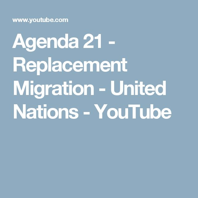 Agenda 21 - Replacement Migration - United Nations - YouTube