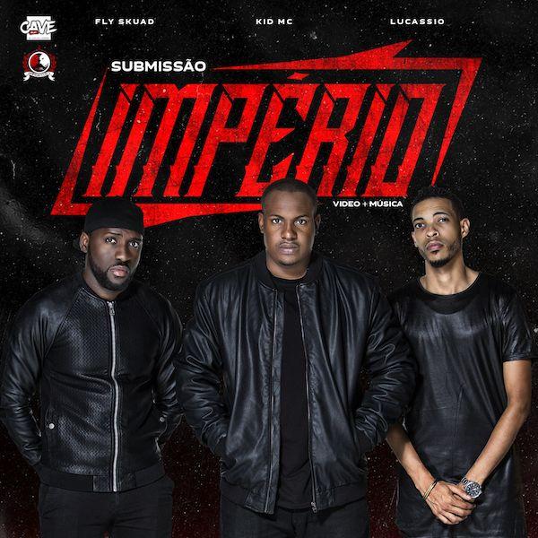 IMPÉRIO (Fly Skuad, Lucassio e Kid MC) - Submissão 2017 | Download ~ Alpha Zgoory | Só9dades - Site Angolano de Novidades
